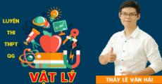 Luyện thi THPTQG môn Lý - Thầy Lê Văn Hải - Mục tiêu nắm chắc 8,5