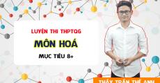 Luyện thi THPT QG môn Hóa - Thầy Trần Thế Anh - Mục tiêu 8+