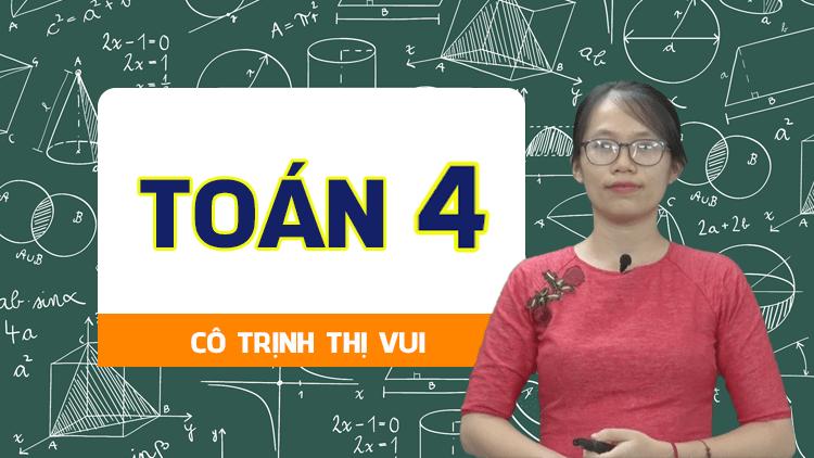Toán 4 - Cô Trịnh Thị Vui
