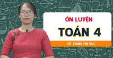 ÔN LUYỆN Toán 4 - Cô Trịnh Thị Vui