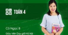 Toán 4 - Cô Nguyễn Thị Ngọc