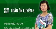 Ôn luyện Toán 5 - Cô Kiều Thu Linh