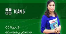 Toán 5 - Cô Nguyễn Thị Ngọc