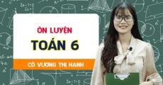 ÔN LUYỆN Toán 6 - Cô Vương Thị Hạnh