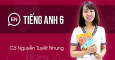 Tiếng Anh lớp 6 - cô Tuyết Nhung