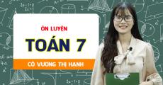 ÔN LUYỆN Toán 7 - Cô Vương Thị Hạnh