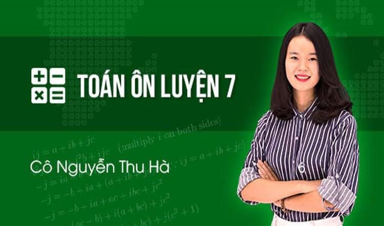 Ôn luyện Toán 7 - Cô Nguyễn Thu Hà