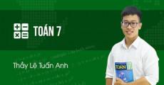 Toán 7 - Thầy Lê Tuấn Anh
