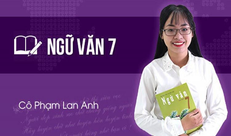 Ngữ Văn lớp 7 - cô Phạm Lan Anh