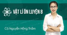 Ôn luyện Vật Lý 8 - Cô Nguyễn Hồng Thắm