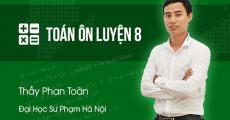 Ôn luyện TOÁN 8 - Thầy Phan Toàn