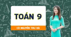Toán 9 - Cô Nguyễn Thu Hà