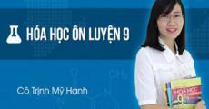 Ôn luyện Hóa học lớp 9 - cô Trịnh Mỹ Hạnh