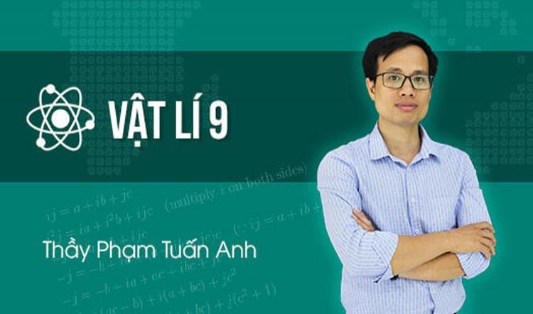Vật Lý lớp 9 - Thầy Phạm Tuấn Anh