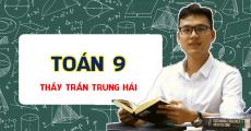 Toán 9 - Thầy Trần Trung Hải
