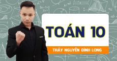 Toán lớp 10 - Thầy Nguyễn Đình Long
