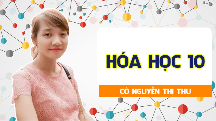Hóa Học 10 - Cô Nguyễn Thị Thu