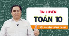 ÔN LUYỆN môn Toán 10 - Thầy Nguyễn Thành Trung