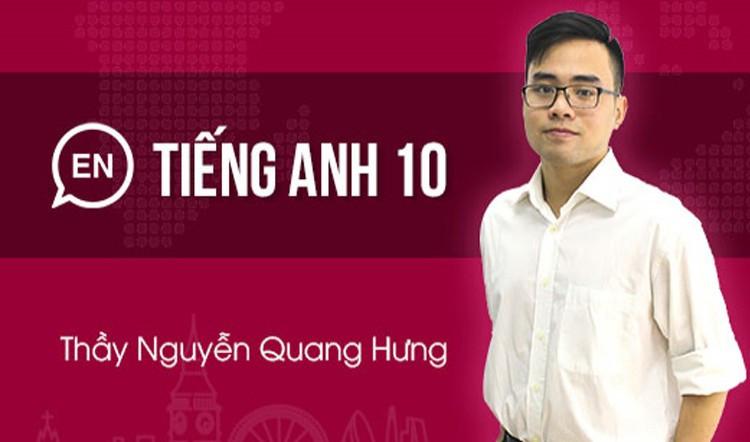 Tiếng Anh lớp 10 - Thầy Quang Hưng