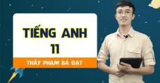 Tiếng Anh 11 - Thầy Phạm Bá Đạt