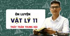 ÔN LUYỆN vật lý 11 - Thầy Trần Trung Hải