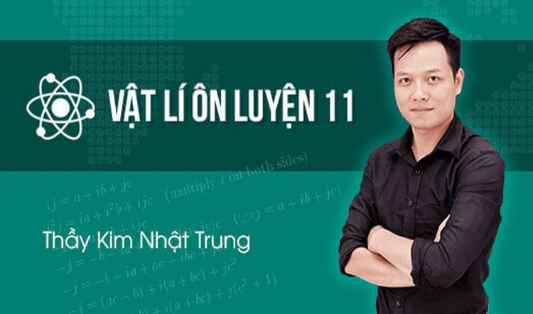 Ôn luyện Vật Lí lớp 11 - Thầy Kim Nhật Trung