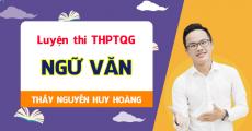 Luyện thi THPT QG môn Văn - Thầy Nguyễn Huy Hoàng