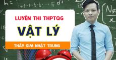 Luyện thi THPTQG môn Lý - Thầy Kim Nhật Trung - MỤC TIÊU 8+