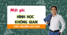 Lấy gốc HÌNH HỌC KHÔNG GIAN - thầy Nguyễn Quý Huy