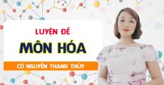 Khóa LUYỆN ĐỀ môn Hóa - Cô Nguyễn Thanh Thủy