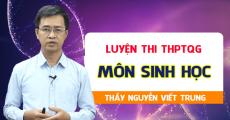 Luyện thi THPT QG - Môn Sinh - Thầy Nguyễn Viết Trung