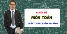 Khóa LUYỆN ĐỀ môn Toán - Luyện thi THPT QG - Thầy Trần Xuân Trường
