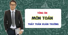 Khóa TỔNG ÔN - Luyện thi THPT QG - Thầy Trần Xuân Trường