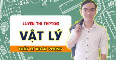 Luyện thi THPTQG môn Vật Lý - Thầy Lê Xuân Vượng - Nền tảng 8+