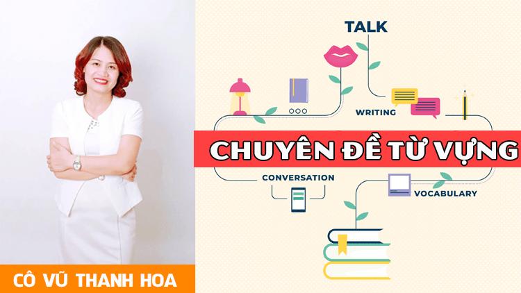 Khóa TỪ VỰNG môn Tiếng Anh- Luyện thi THPT QG - cô Vũ Thanh Hoa