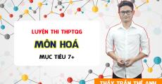 Luyện thi THPT QG môn Hóa - Thầy Trần Thế Anh - Mục tiêu 7+