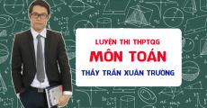 Luyện thi THPT QG môn Toán - Thầy Trần Xuân Trường