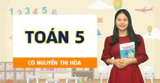 Toán 5 - Cô Nguyễn Thị Hòa