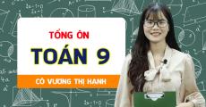 TỔNG ÔN Toán 9 - Cô Vương Thị Hạnh