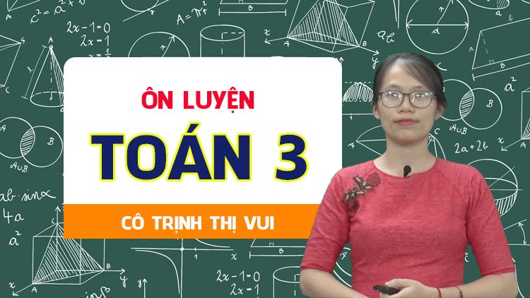 ÔN LUYỆN Toán 3 - Cô Trịnh Thị Vui