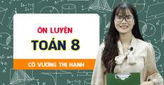 ÔN LUYỆN Toán 8 - Cô Vương Thị Hạnh