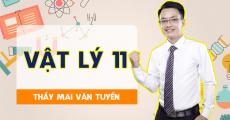 Vật Lý 11 - Thầy Mai Văn Tuyến