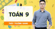 Toán 9 - Thầy Trường Giang