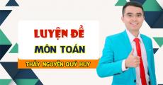 Khóa LUYỆN ĐỀ môn TOÁN - Luyện thi THPT QG - Thầy Nguyễn Quý Huy