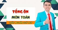 Khóa TỔNG ÔN môn TOÁN - Luyện thi THPT QG - Thầy Nguyễn Quý Huy