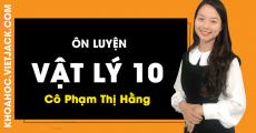 ÔN LUYỆN Vật Lý 10 - Cô Phạm Thị Hằng